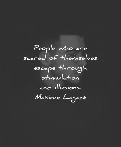 reality quotes people scared themselves escape through stimulation illusions maxime lagace wisdom