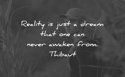 reality quotes just dream never awaken from thibaut wisdom