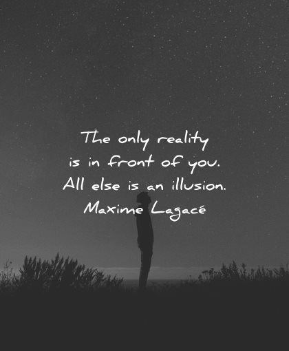 reality quotes only front illusion maxime lagace wisdom