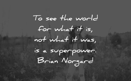reality quotes see world what superpower brian norgard wisdom