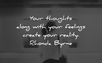 reality quotes your thoughts along feelings create rhonda byrne wisdom