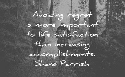 regret quotes avoiding more important life satisfaction increasing accomplishments shane parrish wisdom