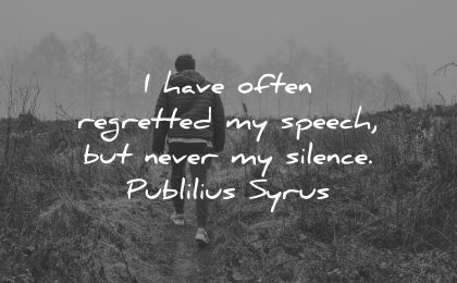 regret quotes have often regretted speech never silence publilius syrus wisdom man nature walk