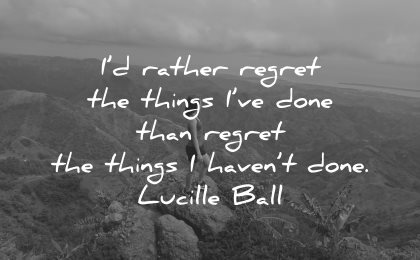 regret quotes rather things done than havent lucille ball wisdom