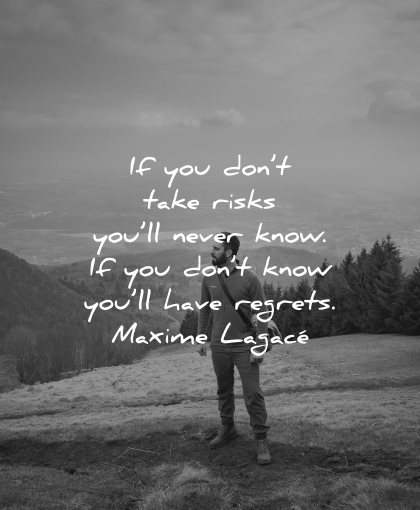 regret quotes dont take risks you never know maxime lagace wisdom man nature