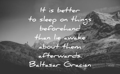 regret quotes better sleep things beforehand lie awake afterwards baltasar gracian wisdom nature mountains