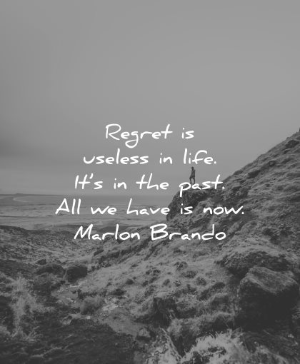 regret quotes useless life past all have now marlon brando wisdom nature