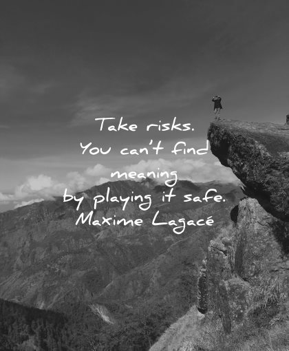 regret quotes take risks you cant find meaning playing safe maxime lagace wisdom nature
