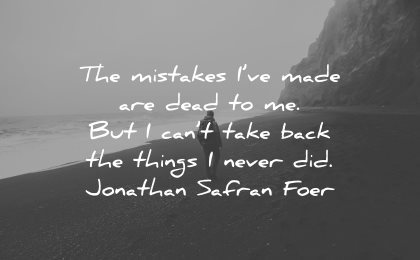 regret quotes mistakes made dead but cant take back things never did jonathan safran foer wisdom quotes beach