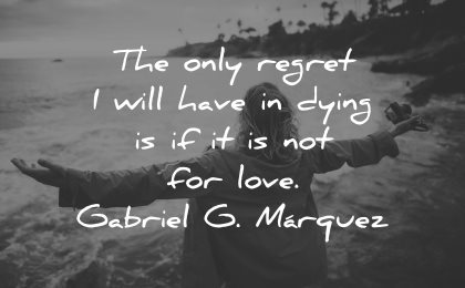 regret quotes only will have dying for love gabriel marquez wisdom