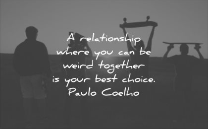 relationship quotes where you can be weird together your best choice paulo coelho wisdom