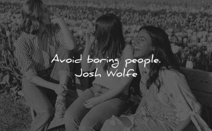 relationship quotes avoid boring people josh wolfe wisdom women laughing sitting
