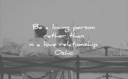 relationship quotes be loving person rather than love osho wisdom