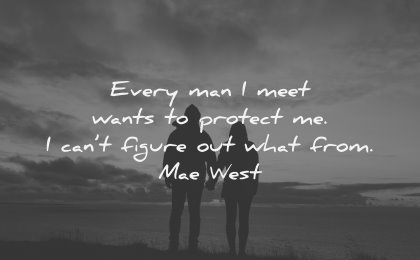 relationship quotes every man meet wants protect cant figure what from mae west wisdom silhouettes couple