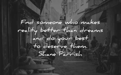 relationship quotes find someone who makes reality better dreams your best deserve them shane parrish wisdom street city