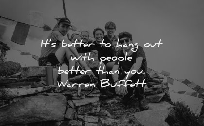 relationship quotes better hang with people better warren buffett wisdom