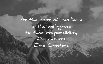 resilience quotes root willingness take responsiblity results eric greitens wisdom nature