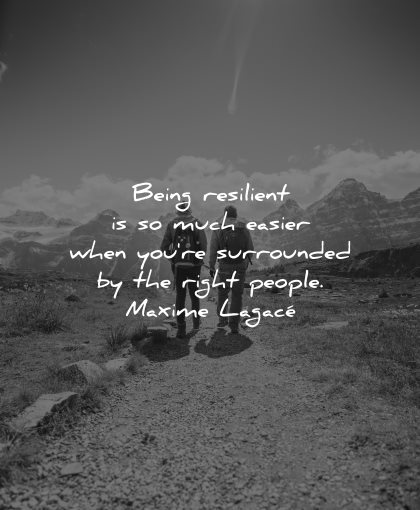 resilience quotes being resilient much easier when surrounded right people maxime lagace wisdom nature mountains