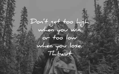 resilience quotes dont get high when win low lose thibaut wisdom nature trees