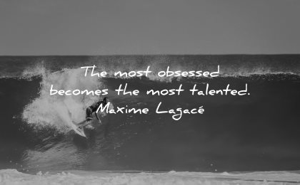 resilience quotes most obsessed becomes talented maxime lagace wisdom surf man