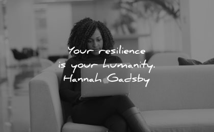 resilience quotes your humanity hannah gadsby wisdom woman laptop sitting