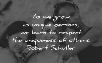 respect quotes grow unique persons learn uniqueness others robert schuller wisdom group women