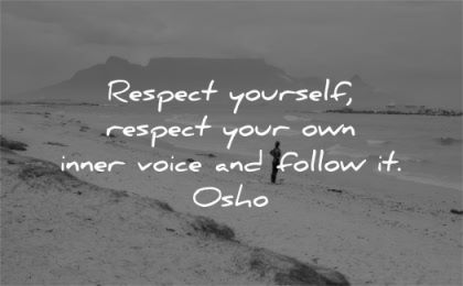 respect quotes yourself your own inner voice follow osho wisdom beach