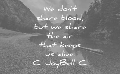 respect quotes we dont share blood but we the air that keeps alive c joybell c wisdom