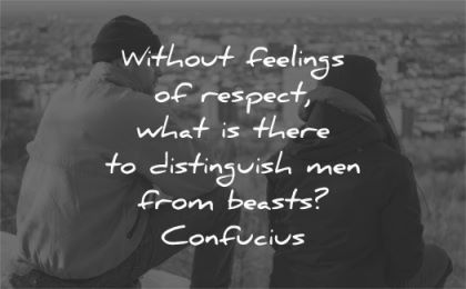 respect quotes without feelings what there distinguish men from beast confucius wisdom man woman sitting