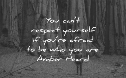 respect quotes you cant respect afraid are amber heard wisdom woman forest trees