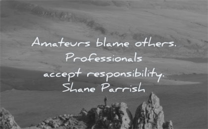 responsibility quotes amateurs blame others professionals accept shane parrish wisdom mountains man standing nature