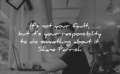 responsibility quotes not your fault something about shane parrish wisdom man laptop working