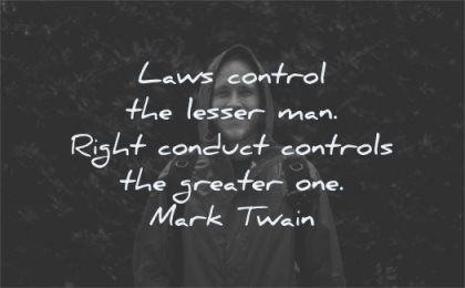 responsibility quotes laws control lesser man right conduct controls greater one mark twain wisdom