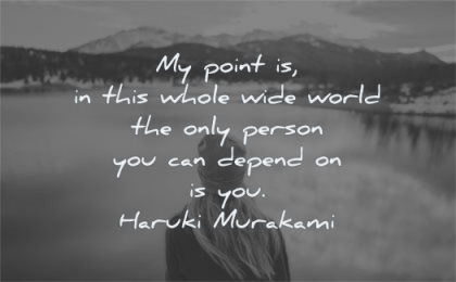responsibility quotes whole wide world only person depend haruki murakami wisdom woman lake nature