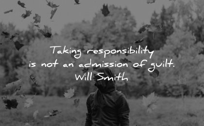 responsibility quotes taking admission guilt will smith wisdom