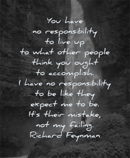 responsibility quotes you have what other people think ought accomplish richard feynman wisdom nature water