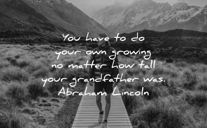 responsibility quotes have your own growing matter how tall grandfather abraham lincoln wisdom man hiking nature