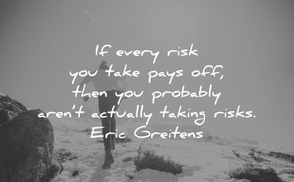 risk quotes every take pays off probably arent actually taking eric greitens wisdom