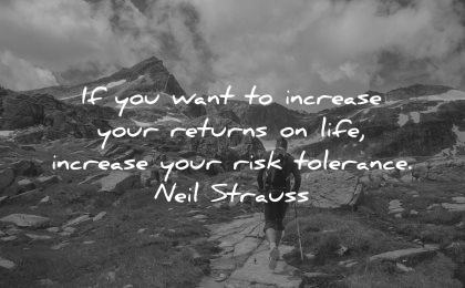 risk quotes want increase your returns life increase tolerance neil strauss wisdom nature