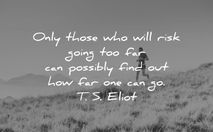 risk quotes only those going too far possibly find out how one ts eliot wisdom runner nature
