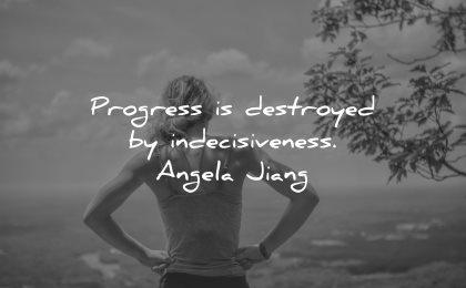 risk quotes progress destroyed indecisiveness angela jiang wisdom