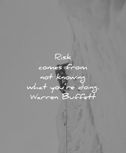 risk quotes comes from not knowing what you doing warren buffett wisdom climbing