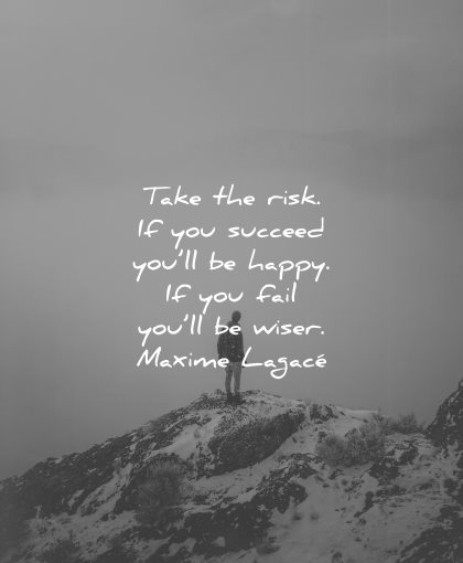 risk quotes take succeed happy fail wiser maxime lagace wisdom