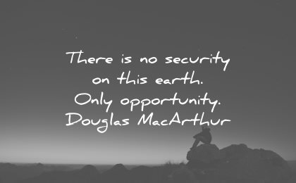 risk quotes security this earth only opportunity douglas macarthur wisdom night