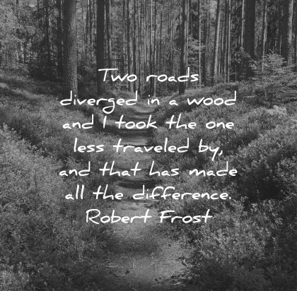 risk quotes two roads diverged wood took less traveled made all difference robert frost wisdom
