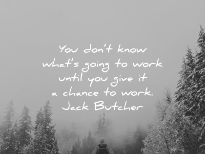 risk quotes dont know what going work until you give chance jack butcher wisdom