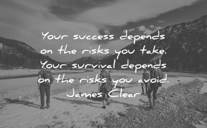 risk quotes success depends take survival avoid james clear wisdom hike people nature