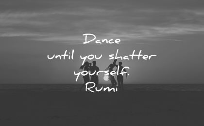 rumi quotes dance until you shatter yourself wisdom people silhouette