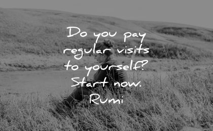 rumi quotes you pay regular visits yourself start now wisdom nature woman sitting