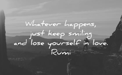 rumi quotes whatever happens just keep smiling lose yourself love wisdom nature